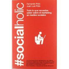 #socialmedia Título: Socialholic: todo lo que necesitas saber sobre marketing en redes sociales.   Autor: Fernando y José Luis Polo Hernanz.