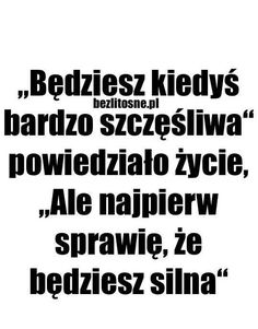 Znalezione obrazy dla zapytania borszewicz szukam świata Sad Quotes, Daily Quotes, Love Quotes, Word Of The Day, Humor, Quotations, Wisdom, Positivity, Thoughts