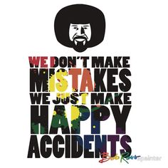 """Bob Ross """"No Mistakes"""" typography by epainter, a graphic designer currently studying for a web development degree in Seattle."""