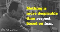 Nothing is more despicable than respect based on fear. / Albert Camus Algerian-French novelist, essayist, playwright Notebooks, Vol. [full quote at website] Essayist, Playwright, Albert Camus, Full Quote, Notebooks, Respect, Script, Quotations, How To Get