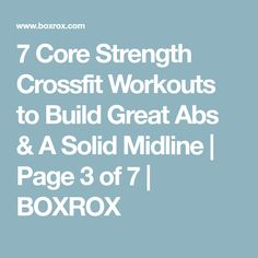 7 Core Strength Crossfit Workouts to Build Great Abs & A Solid Midline | Page 3 of 7 | BOXROX