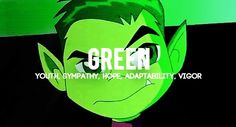 "Beast boy If u can't read it it says,  ""Green Youth, Sympathy, Hope, Adaptability, Vigor"""
