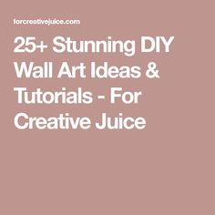 25+ Stunning DIY Wall Art Ideas & Tutorials - For Creative Juice