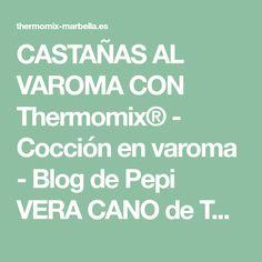 CASTAÑAS AL VAROMA CON Thermomix® - Cocción en varoma - Blog de Pepi VERA CANO de Thermomix® Marbella Blog, Weekly Menu, Best Recipes, Food, Wood