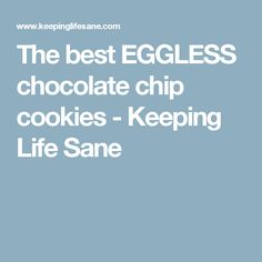 The best EGGLESS chocolate chip cookies - Keeping Life Sane