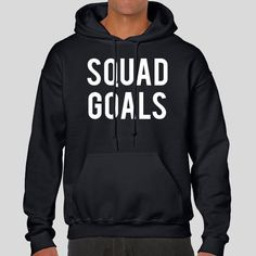 Squad Goals  Quote Slogan Illustration Personalised Unisex, Tumblr, Blog Fashion Drawing Funny, Hipster, Joke, Gift, Sweater, Sweatshirt, Hoodie, Hooded, Top Men Women Ladies Boy Girl