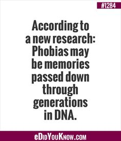 eDidYouKnow.com ►  According to a new research: Phobias may be memories passed down through generations in DNA.