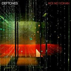 Deftones - Koi No Yokan(2012)  Genre(according to me) : Hard Rock  Checked it out as a result of its high rating...but highly dissapointing...  My Favourite song : Entombed  Listened on : January 2013