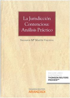 Martín Valdivia, Salvador María: La jurisdicción contenciosa: análisis práctico. Cizur Menor : Thomson Reuters Aranzadi, 2016, 1173 p.