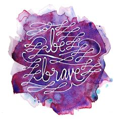 Be brave // Artwork by Kristin Nohe - TheChicItalian
