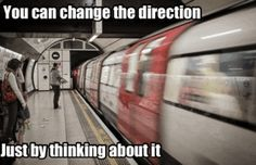 You can change the direction Just by thinking about it...