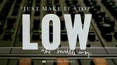 Low - Just Make It Stop [OFFICIAL VIDEO]