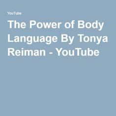 The Power of Body Language By Tonya Reiman - YouTube