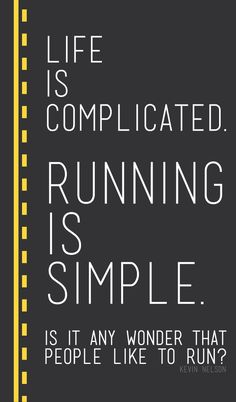 life is complicated. running is simple. is it any wonder that people like to run?