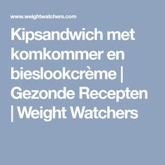Kipsandwich met komkommer en bieslookcrème   Gezonde Recepten   Weight Watchers