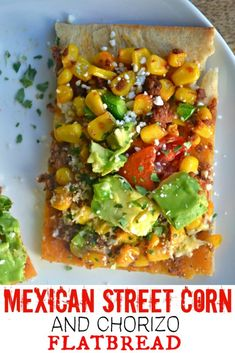 Mexican Street Corn and Chorizo Flatbread- Make The Best of Everything