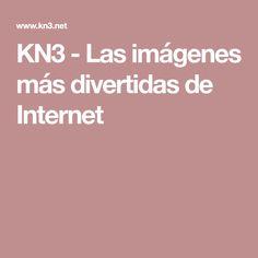 KN3 - Las imágenes más divertidas de Internet