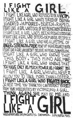 Feminism! yes I fight like a girl, you know why? Because I am a girl. I shall never fight like a boy, because I am not one.