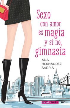 Sexo con amor es magia y, si no, gimnasia - Ana Hernández Sarriá #Chick Lit