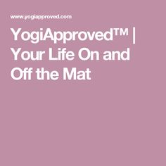 YogiApproved™ | Your Life On and Off the Mat