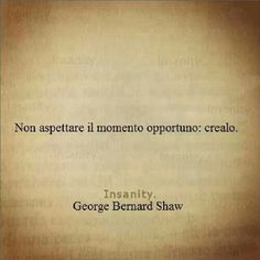 Troppe volte aspettiamo l'occasione quando non capiamo che dobbiamo solo agire e crearcela noi...