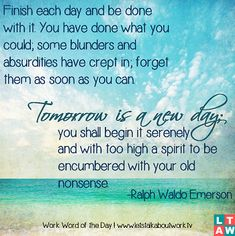 """Finish each day and be done with it. You have done what you could; …"" ~ Ralph Waldo Emerson"