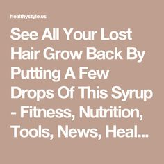 See All Your Lost Hair Grow Back By Putting A Few Drops Of This Syrup - Fitness, Nutrition, Tools, News, Health Magazine