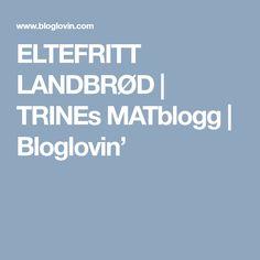 ELTEFRITT LANDBRØD | TRINEs MATblogg | Bloglovin'