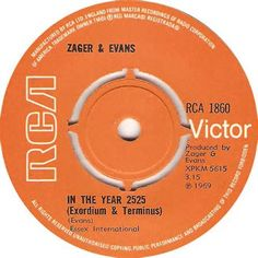 Zager And Evans - In The Year 2525 - 1969....I have this and I still love this song.