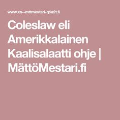 Coleslaw eli Amerikkalainen Kaalisalaatti ohje | MättöMestari.fi Let It Be, Baking, Coleslaw, Food, Bakken, Coleslaw Salad, Essen, Meals, Backen