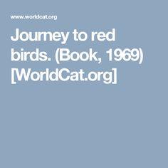 Journey to red birds. (Book, 1969) [WorldCat.org]