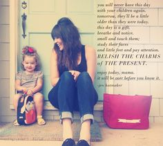 Mama: Relish the Charms of the Present. Good advice!