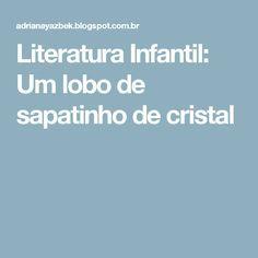 Literatura Infantil: Um lobo de sapatinho de cristal