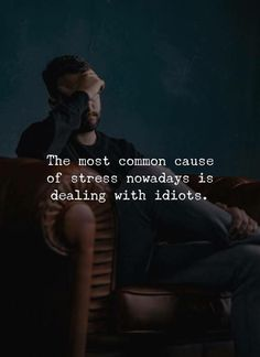 The most common cause of stress nowadays is dealing with idiots. The most common cause of stress nowadays is dealing with idiots. Work Quotes, True Quotes, Success Quotes, Best Quotes, Funny Quotes, Qoutes, Daily Quotes, Idiot Quotes, Joker Quotes