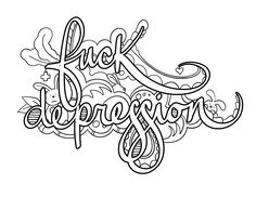 Fuck Depression - Coloring Page by Colorful Language © 2015.  Posted with permission, reposting permitted with attribution.  https://www.facebook.com/colorfullanguageart