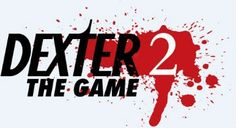 Dexter the Game 2 #AllAboutDexter