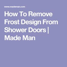 How To Remove Frost Design From Shower Doors | Made Man