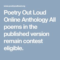 Poetry Out Loud Online Anthology  All poems in the published version remain contest eligible.