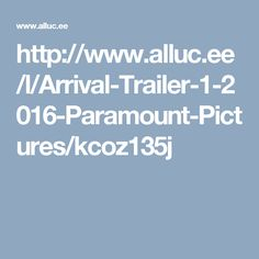 http://www.alluc.ee/l/Arrival-Trailer-1-2016-Paramount-Pictures/kcoz135j