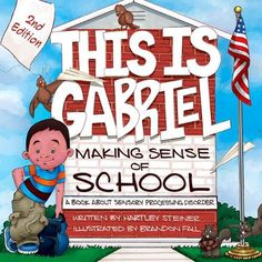 This is Gabriel Making Sense of School - A book about Sensory Processing Disorder