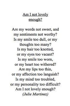 Am I not lovely enough? ~ Julie Martinez
