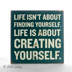 Life isn't  about finding yourself -
