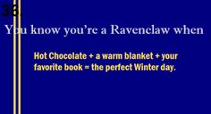 You know you're a Ravenclaw when...God these traits are precise!...thoroughly Ravenclaw!!!!!
