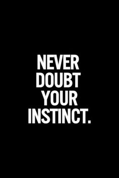 Trust your gut instincts!