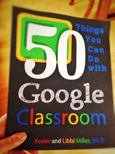 Literacy, Technology, Policy, Etc....A Blog: Review of 50 Things You Can Do With Google Classro...