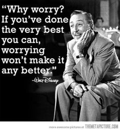 """Why worry?"" A quote I should think about often from Walt Disney. Why worry? I worry even when something's perfect the way it is. Citation Walt Disney, Walt Disney Quotes, Disney Sayings, Funny Disney, Disney Disney, Disney Food, Disney Birthday Quotes, Disney Senior Quotes, Disney Test"