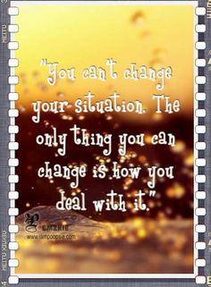 you can't change your situation - Google zoeken