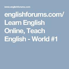 englishforums.com/  Learn English Online, Teach English - World #1