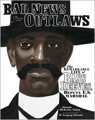 2012 Prairie Pasque winner: Bad News for Outlaws: The Remarkable Life of Bass Reeves by Vaunda Micheaux Nelson  (book cover image used with permission from bn.com)