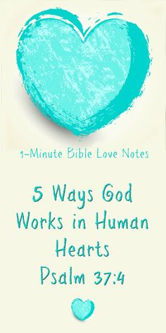 This 1-minute devotion offers 5 ways God works in human hearts, each with a Scriptural reference. Check it out!